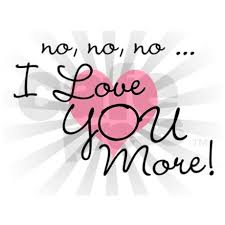 I love you more